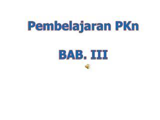 Pembelajaran PKn BAB. III