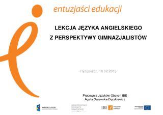 LEKCJA JĘZYKA ANGIELSKIEGO  Z PERSPEKTYWY GIMNAZJALISTÓW  Bydgoszcz, 18.02.2013