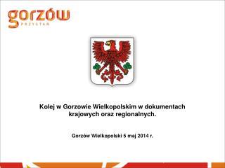Kolej w Gorzowie Wielkopolskim w dokumentach krajowych oraz  regionalnych.