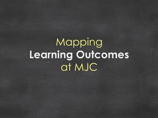 Mapping Learning Outcomes  at MJC