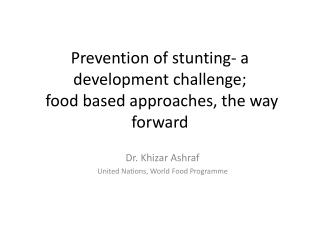 Prevention  of  stunting -  a development challenge; food based approaches, the way  forward