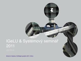 IGeLU  & Systémový seminář 2011  zpráva