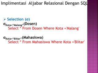 Selection ( ? ) ? Kota=�Malang� ( Dosen ) Select * From  Dosen  Where Kota ='Malang'