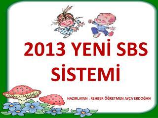 2013 YENİ SBS SİSTEMİ  HAZIRLAYAN : REHBER ÖĞRETMEN AYÇA ERDOĞAN