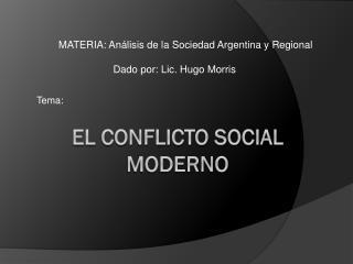 EL CONFLICTO SOCIAL MODERNO