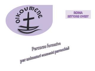Percorso formativo   per animatori ecumenici  parrocchiali