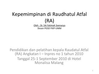 Kepemimpinan di Raudhatul Atfal  (RA) Oleh  : Dr.  Siti  Fatimah  Soenaryo Dosen  PGSD FKIP-UMM