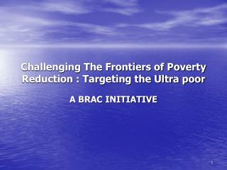 Challenging The Frontiers of Poverty Reduction : Targeting the Ultra poor  A BRAC INITIATIVE