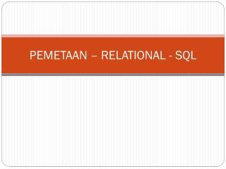PEMETAAN  –  RELATIONAL - SQL