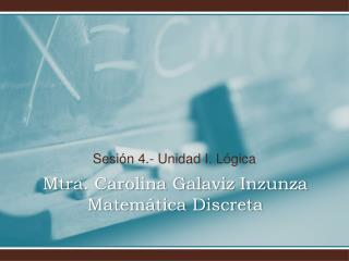 Mtra. Carolina Galaviz Inzunza Matemática Discreta