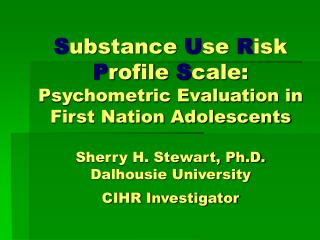 Substance Use Risk Profile Scale: Psychometric Evaluation in First Nation Adolescents  Sherry H. Stewart, Ph.D. Dalhousi