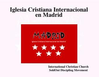 Iglesia  Cristiana Internacional  e n Ma d rid
