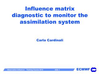 Influence matrix diagnostic to monitor the assimilation system Carla  Cardinali