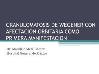 GRANULOMATOSIS DE WEGENER CON AFECTACION ORBITARIA COMO PRIMERA MANIFESTACION