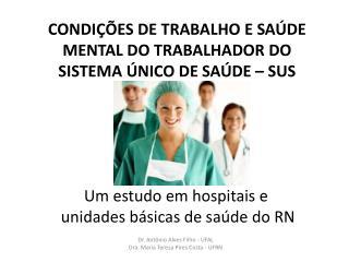 CONDIÇÕES  DE TRABALHO E  SAÚDE MENTAL DO TRABALHADOR DO  SISTEMA ÚNICO DE SAÚDE – SUS