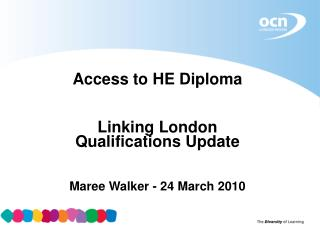 Access to HE Diploma Linking London Qualifications Update  Maree Walker - 24 March 2010