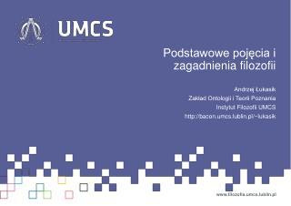 Podstawowe pojęcia i zagadnienia filozofii Andrzej Łukasik Zakład Ontologii i Teorii Poznania