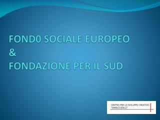 FOND0 SOCIALE EUROPEO & FONDAZIONE PER IL SUD