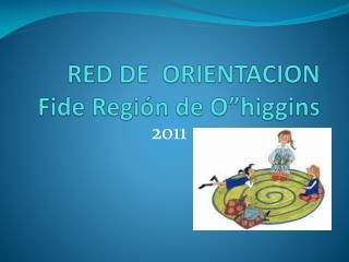 """RED DE  ORIENTACION Fide Región de  O""""higgins"""