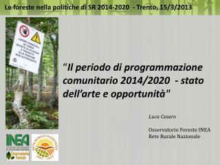 """"""" Il periodo di programmazione comunitario 2014/2020  - stato dell'arte e opportunità"""""""