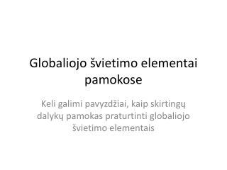 Globaliojo �vietimo elementai pamokose