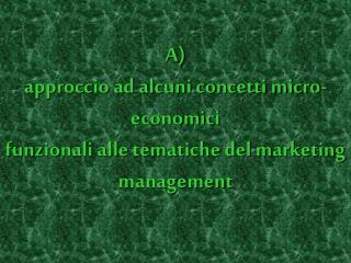 A approccio ad alcuni concetti micro-economici  funzionali alle tematiche del marketing management