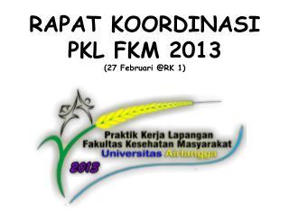 RAPAT KOORDINASI PKL FKM 2013 (27 Februari @RK 1)