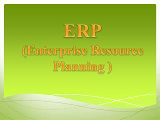 ERP ) Enterprise Resource Planning  (