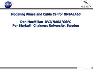Modelin g Phase and Cable Cal for ONSALA60 Dan MacMillan  NVI/NASA/GSFC