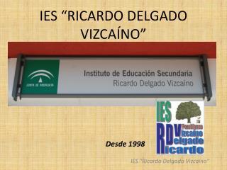 """IES """"RICARDO DELGADO VIZCAÍNO"""""""