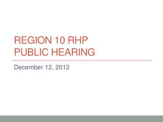 Region 10 rhp Public Hearing