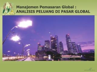 Manajemen Pemasaran Global : ANALISIS PELUANG DI PASAR GLOBAL