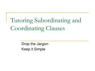 Tutoring Subordinating and Coordinating Clauses
