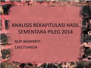 ANALISIS REKAPITULASI HASIL SEMENTARA PILEG 2014
