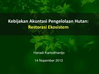 Kebijakan Akuntasi Pengelolaan Hutan: Restorasi  Ekosistem