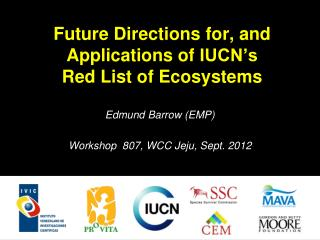 Future Directions  for, and  Applications of  IUCN's  Red List of Ecosystems