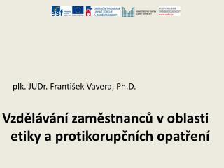 plk. JUDr. František  Vavera , Ph . D.