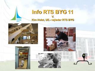 Info  RTS BYG 11 V.  Kim Holst, UE .- vejleder RTS BYG