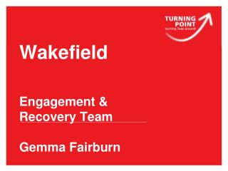 Wakefield    Engagement  Recovery Team  Gemma Fairburn