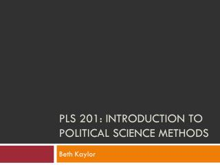 PLS 201: Introduction to Political Science Methods