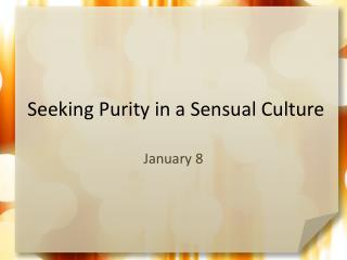 Seeking Purity in a Sensual Culture