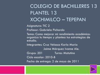 Colegio de bachilleres 13 plantel 13  Xochimilco – tepepan