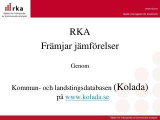 RKA Främjar jämförelser Genom Kommun- och landstingsdatabasen  (Kolada)  på  kolada.se