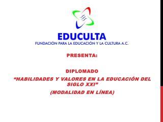 """PRESENTA:  DIPLOMADO """"HABILIDADES  Y VALORES EN LA EDUCACIÓN DEL SIGLO  XXI"""" (MODALIDAD EN LÍNEA)"""