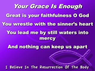 Your Grace Is Enough Great is your faithfulness O God You wrestle with the sinner's heart