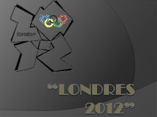 """""""Londres 2012"""""""