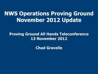NWS Operations Proving Ground November 2012 Update