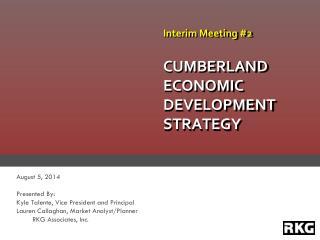 Interim Meeting #2 CUMBERLAND ECONOMIC DEVELOPMENT STRATEGY