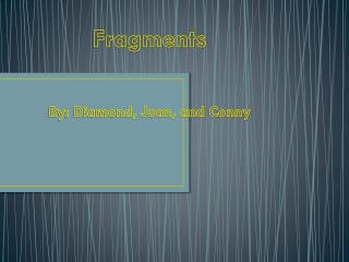 Fragments By: Diamond, Juan ,  and Conny