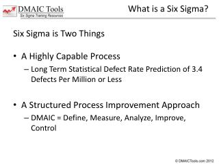 Six Sigma is Two Things A Highly Capable Process